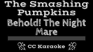 The Smashing Pumpkins • Behold! The Night Mare (CC) [Karaoke Instrumental Lyrics]