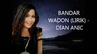 BANDAR WADON (LIRIK) - DIAN ANIC