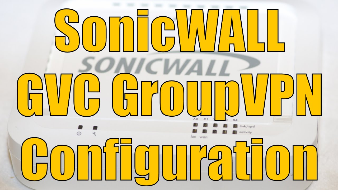Dell SonicWALL GVC GroupVPN Configuration