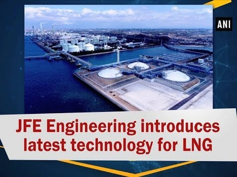 JFE Engineering introduces latest technology for LNG - ANI News