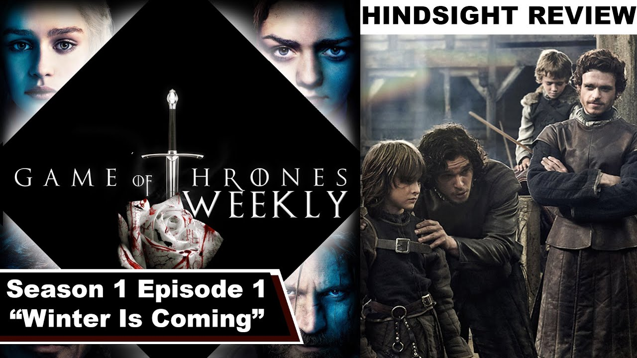 Season 1 Episode 1 Winter Is Coming Hindsight Review Game Of Thrones Weekly