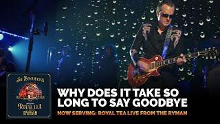 "Joe Bonamassa-""Why Does It Take So Long To Say Goodbye""-Now Serving: Royal Tea Live From The Ryman"