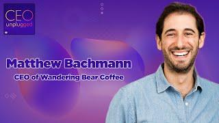Matthew Bachmann of Wandering Bear Coffee | CEO Unplugged