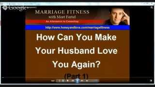 How Can You Make Your Husband Love You Again (Part 1)|Marriage Fitness With Mort Fertel Review
