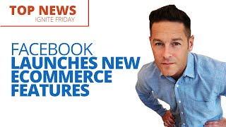 Facebook Launches 4 New Ecommerce Features!