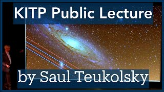 Saul Teukolsky: Black Holes and Gravitational Waves    Was Einstein Right?