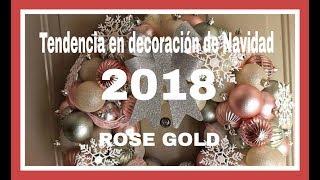 TENDENCIAS EN DECORACION PARA NAVIDAD 2018 (Rose Gold, Blanco, Plateado y Dorado)