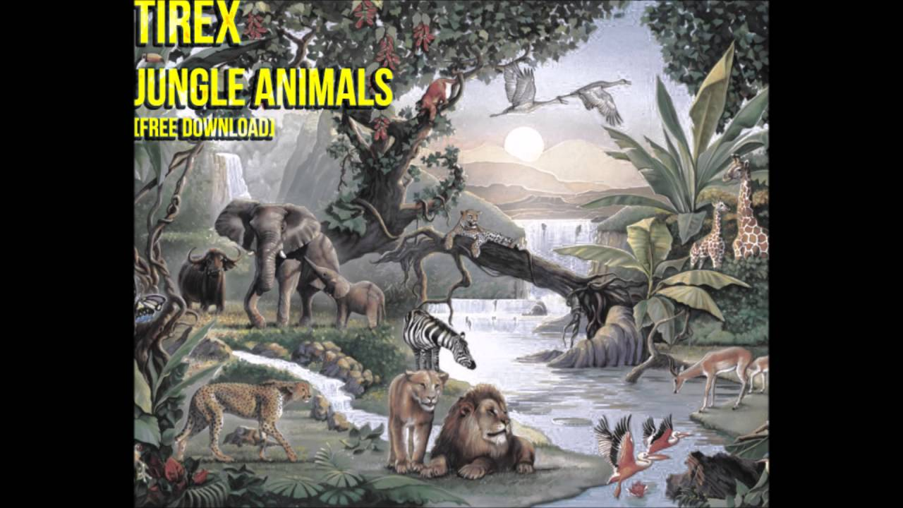 tirex - jungle animals (free download) - youtube