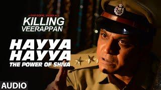 hayya hayya the power of shiva full song audio    killing veerappan    shivaraj kumar sandeep