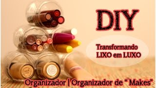 Transformando Lixo em Luxo (DIY): Organizador de Makes | Organizador de Garrafas Plasticas