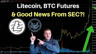 Litecoin Mooning?! Good news from the SEC and Bitcoin Futures Hot Start
