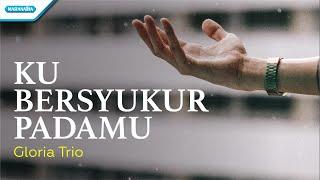 Gambar cover Ku Bersyukur PadaMu - Gloria Trio (with lyric)