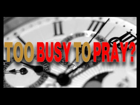 Busy? How can I find time to PRAY?