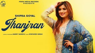 Jhanjran Shipra Goyal Free MP3 Song Download 320 Kbps