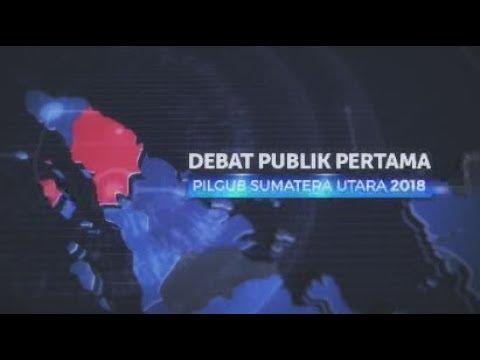Debat Publik Pertama | Pilgub Sumatera Utara 2018