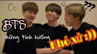 BTS - Những tình huống khó xử =)))