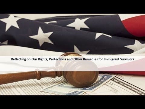 Reflecting on Our Rights, Protections, and Other Remedies for Immigrant Survivors (11/30/16)