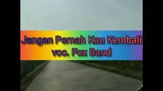 Jangan Pernah Kau Kembali  voc. Fox Band { cover video plus lirik } by ampm chanel
