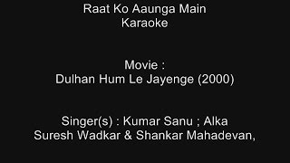 Raat Ko Aaunga Main - Karaoke - Dulhan Hum Le Jayenge (2000) - Kumar Sanu, Alka, Suresh & Shanka