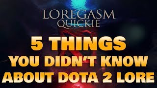 5 Things you Didn't know about Dota 2 LORE: Ep 1