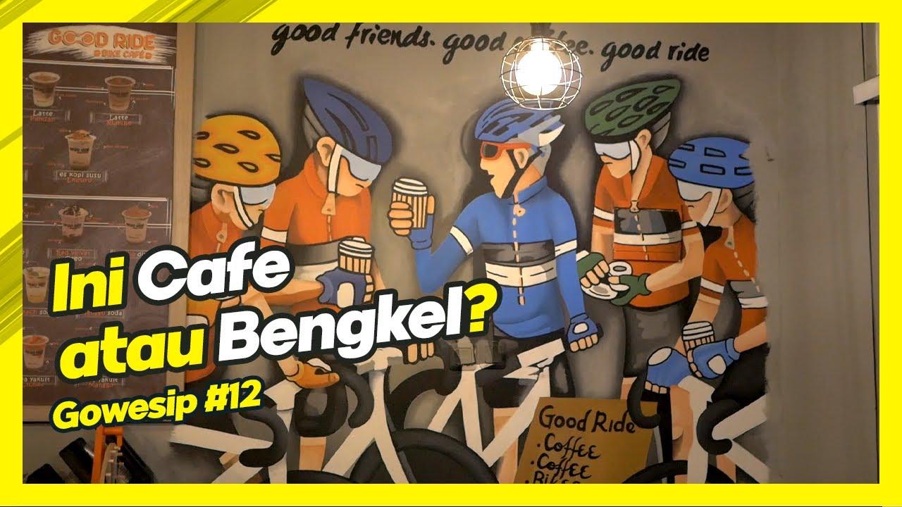 Gowesip #12: Ini Cafe atau Bengkel feat. Good Ride Bike Cafe