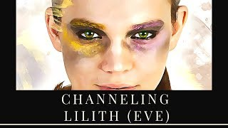 Channeling Lilith (Eve)