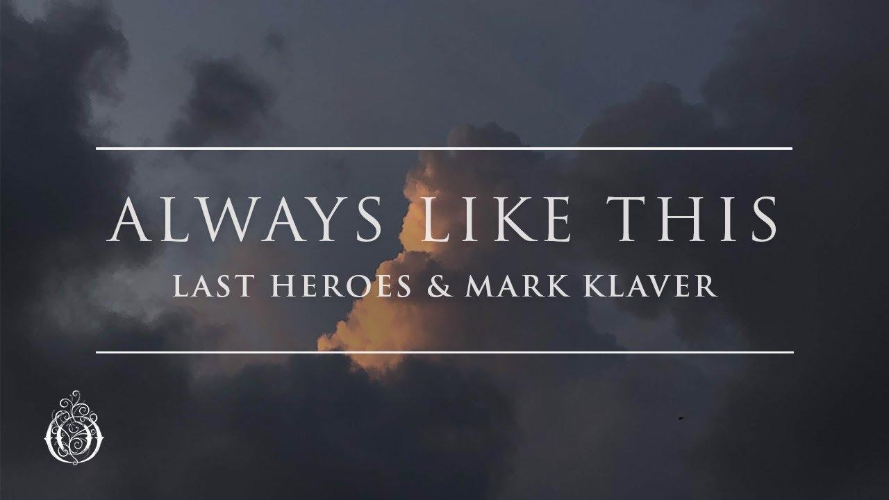 Last Heroes & Mark Klaver - Always Like This   Ophelia Records