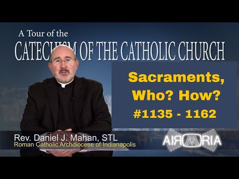 Tour of the Catechism #37 - Sacraments, Who? How?