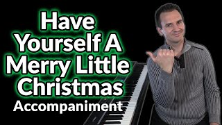 Have Yourself A Merry Little Christmas Accompaniment