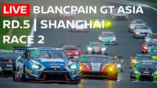 LIVE RACE 2 - SHANGHAI | 2018 - Blancpain GT Series Asia | English commentary and Chat.
