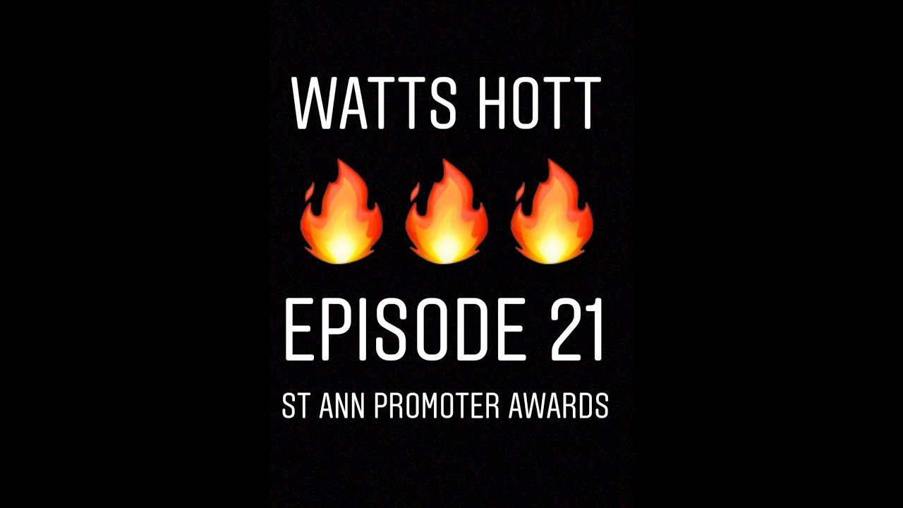 Watts Hott episode 21 feat Luxury St Ann Promoters Awards