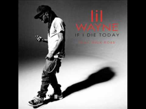 Lil Wayne (Feat.Rick Ross) - If I Die Today [Tha Carter IV]