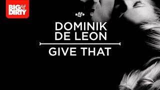 Dominik de Leon - Give That (Vocal Mix) [Big & Dirty Recordings]  [HD/HQ]