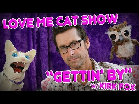 The Love Me Cat   Gettin' By with Kirk Fox