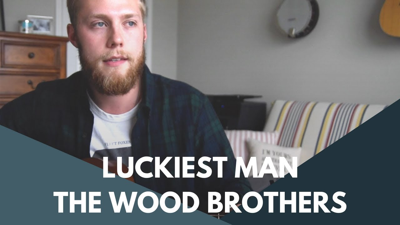 Luckiest Man   A Wood Brothers Cover Chords   Chordify