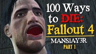 100 Ways to Die in Fallout 4 Part 1 mans1ay3r ver.