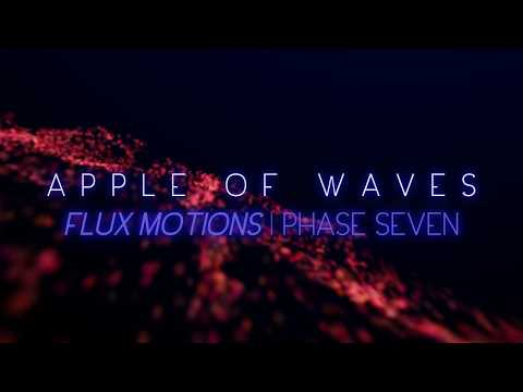 Apple of Waves - Flux Motions   Phase Seven