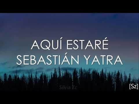 Sebastián Yatra - Todavía Te Quiero // Aquí Estaré (Letra)