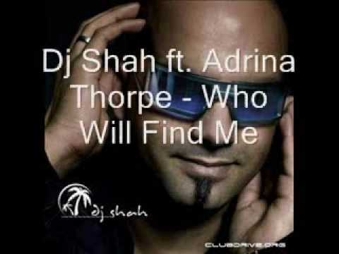 Dj Shah ft. Adrina Thorpe - Who Will Find Me