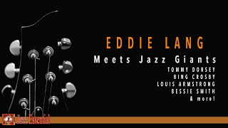 Eddie Lang Meets Jazz Giants: Louis Armstrong, Tommy Dorsey, Bessie Smith & more!