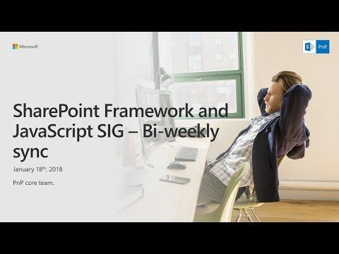 SharePoint PnP - SPFx and JavaScript community call - 18th of January 2018
