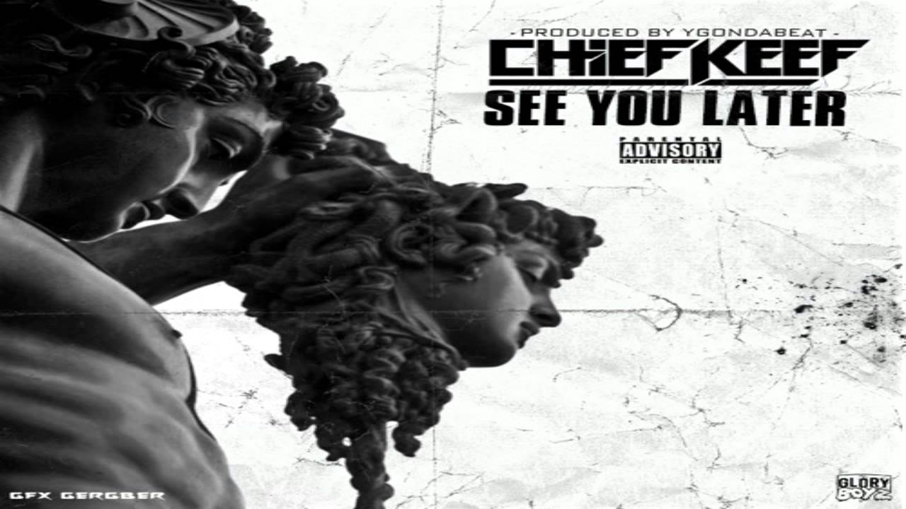 Chief Keef – See You Later   HYPEBEAST