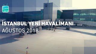 İstanbul Yeni Havalimanı Ağustos 2018 | İstanbul N...