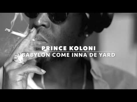 Babylon Come Inna De Yard- Prince Koloni- Riddim Produced By Yovng beatz