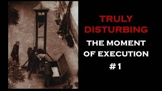 TRULY DISTURBING: THE MOMENT OF EXECUTION