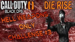 Black Ops 2 Zombies Challenge Die Rise Hell Weapons Only Part 3