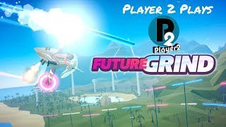 Player 2 Plays - FutureGrind