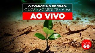 O Evangelho de João: Ouça - Acredite - Viva (Parte 60) AO VIVO - Pr. Jaílson Santos
