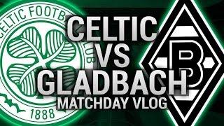 celtic vs borussia monchengladbach match day vlog 19th october 2016
