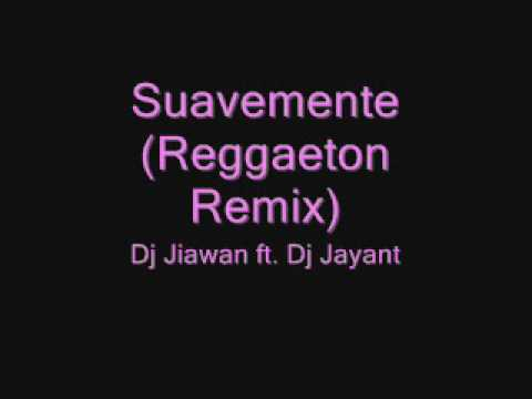 Suavemente Reggaet Remix  Dj Jiawan ft Dj Jayant